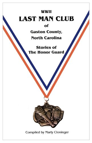 Wwii Last Man Club of Gaston County, North Carolina Stories of the Honor Guard: Cloninger, Marty