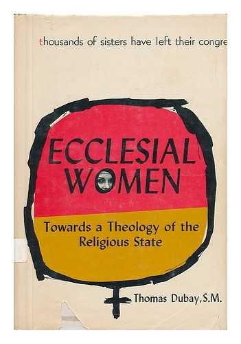 Ecclesial women;: Towards a theology of the religious state (Vocational perspectives series, 7) (0818901624) by Thomas Dubay