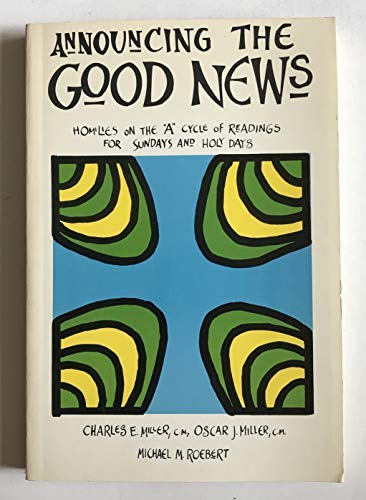 """Announcing the Good News: Homilies on the """"A"""" Cycle of Readings for Sundays and Holy Days: ..."""