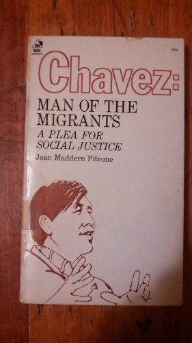 Chavez, man of the migrants: a plea for social justice: Pitrone, Jean Maddern