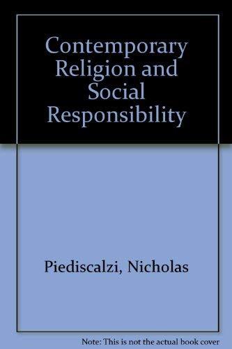 Contemporary Religion and Social Responsibility: Norbert C. Brockman , Nicholas Piediscalzi
