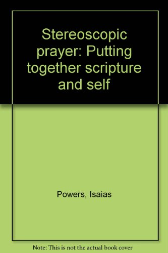 Stereoscopic prayer: Putting together scripture and self (0818902981) by Powers, Isaias