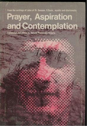 Prayer, Aspiration and Contemplation: Selections from the writings of John of St. Samson, O. Carm., mystic and charismatic (9780818903007) by John Of Saint Samson