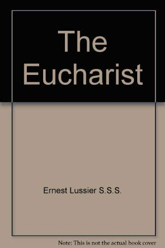 The Eucharist: The Bread of Life: Lussier, Ernest S.S.S.