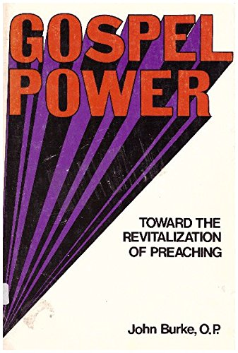 Gospel power: Toward the revitalization of preaching (0818903597) by John Burke