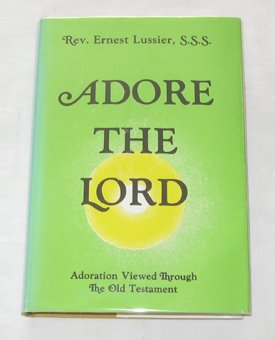Adore the Lord: Adoration Viewed Through the Old Testament: Lussier, Ernest