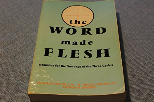 The Word Made Flesh: Homilies for the: Charles Edward Miller