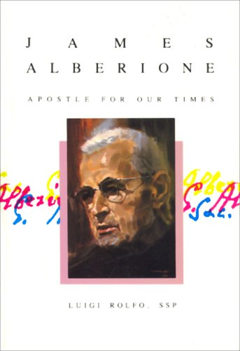 James Alberione: Apostle for Our Times: Rolfo, Luigi S.S.P.