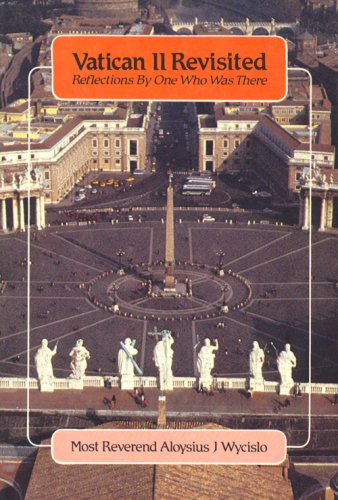 Vatican II Revisited: Reflections by One Who Was There: Aloysius J. Wycislo