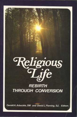 Religious Life: Rebirth Through Conversion: Arbuckle, Gerald A.
