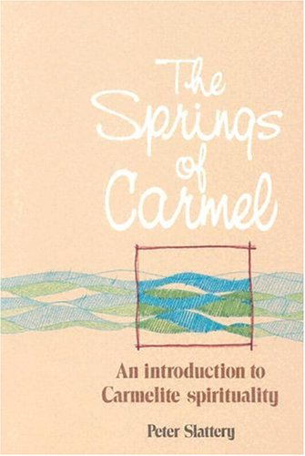 The Springs of Carmel: An Introduction to Carmelite Spirituality: Peter Slattery