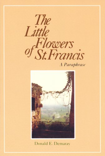The Little Flowers of St. Francis: A: Donald E. Demaray