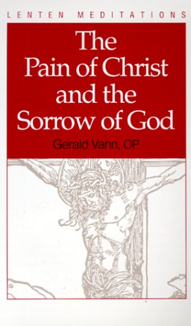 The Pain of Christ and the Sorrow of God: Vann, Gerald