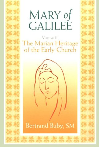 Mary of Galilee, Volume III: The Marian Heritage of the Early Chruch (A Triology of Marian Studie...