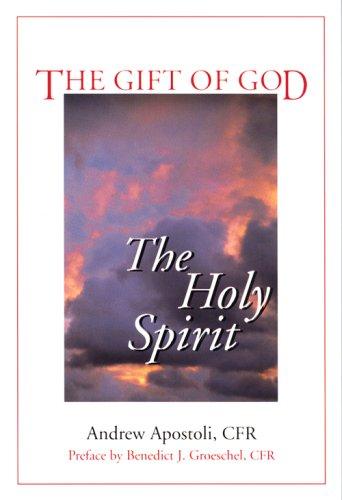 The Gift of God: The Holy Spirit: Andrew Apostoli; Introduction-Benedict