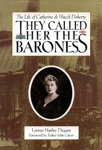 They Called Her the Baroness: The Life of Catherine De Hueck Doherty: Duquin, Lorene Hanley