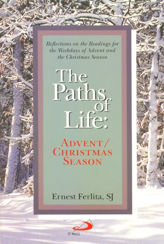 The Paths of Life: Reflections on the Readings for the Weekdays of Advent and the Christmas Season:...