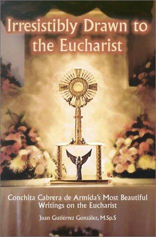 9780818909085: Irresistibly Drawn to the Eucharist: Conchita Cabrera De Armida's Most Beautiful Writings About the Eucharist