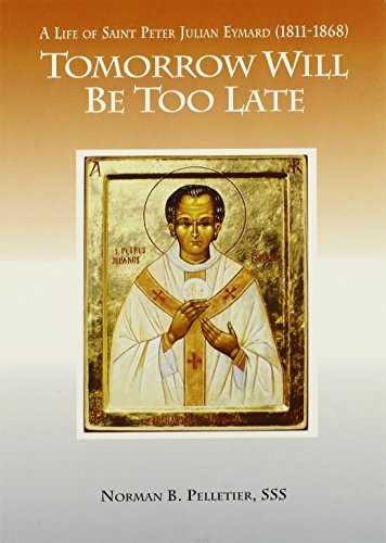 9780818909122: Tomorrow Will Be Too Late: The Life of Saint Peter Julian Eymard, Apostle of the Eucharist