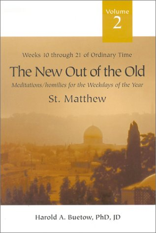 New Out of the Old, Volume II: Meditations/Homilies for the Weekdays of the Year: Weeks 10 Through ...