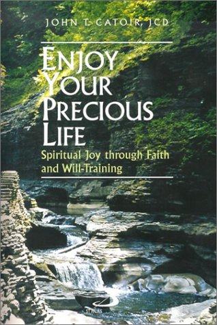 9780818909375: Enjoy Your Precious Life: Spiritual Joy Through Faith and Will-Training