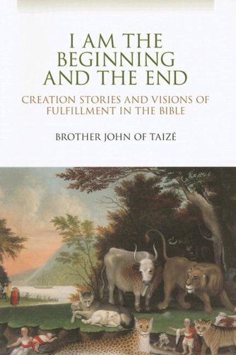 9780818912481: I Am the Beginning and the End: Creation Stories and Visions of Fulfillment in the Bible