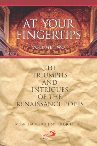 9780818913068: At Your Fingertips: The Triumphs and Intrigues of the Renaissance Popes