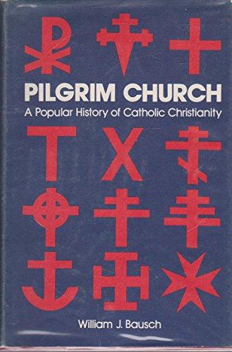 Pilgrim Church: A Popular History of Catholic: Bausch, William J