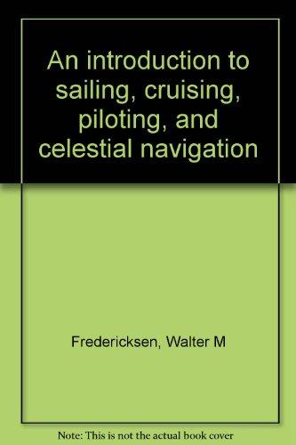 An introduction to sailing, cruising, piloting, and: Walter M Fredericksen