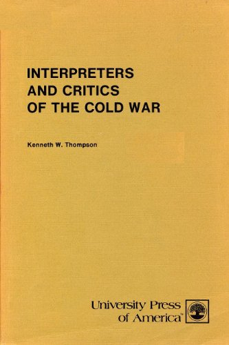 Interpreters and Critics of the Cold War: Thompson, Kenneth W.