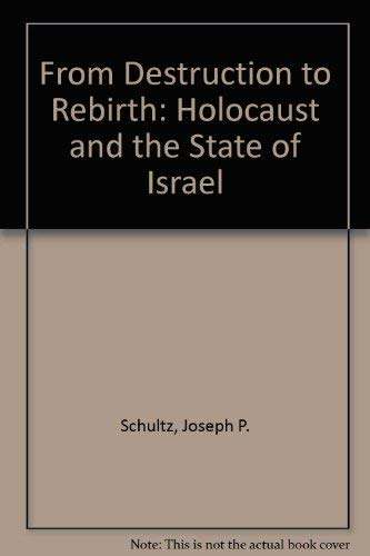 From Destruction to Rebirth: The Holocaust and: Schultz, Joseph P.,