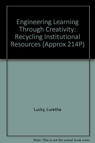 9780819107794: Engineering Learning Through Creativity: Recycling Institutional Resources (Approx 214P)