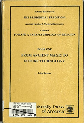 Toward Recovery of The Primordial Tradition; Ancient Insights & Modern Discoveries. Volume 1. Boo...