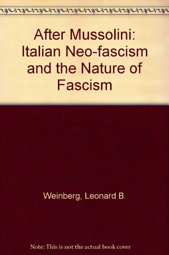 After Mussolini: Italian neo-fascism and the nature of fascism: Weinberg, Leonard