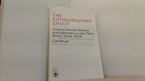 9780819109576: The Extraordinary Envoy: General Hiroshi Oshima and Diplomacy in the Third Reich, 1934-1939