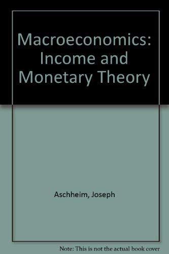 Macroeconomics: Income and Monetary Theory: Aschheim, Joseph, Hsieh, Ching-Yao