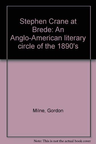 Stephen Crane at Brede: An Anglo-American Literary Circle of the 1890's.: MILNE, Gordon.