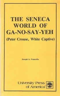 The Seneca World of Ga-No-Say-Yeh (Peter Crouse, White Captive): Francello, Joseph A.