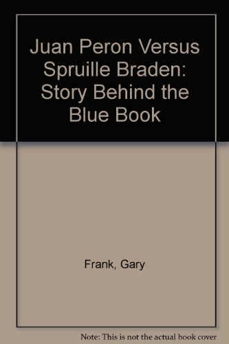 Juan Peron Versus Spruille Braden: Story Behind the Blue Book (0819111570) by Frank, Gary