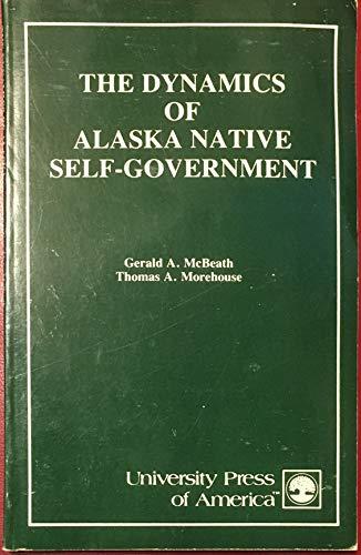The Dynamics of Alaska Native Self-Government: McBeath, Gerald A. and Morehouse, Thomas A.