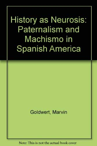 9780819112279: History as Neurosis: Paternalism and Machismo in Spanish America