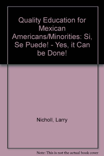 Quality education for Mexican Americans/minorities: Si, se puede! : Yes, it can be done!: ...
