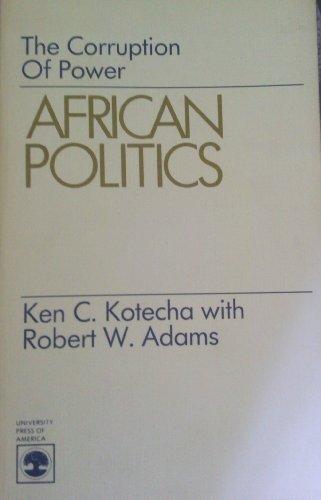 African Politics: The Corruption of Power: Kotecha, Ken C., Adams, Robert W.