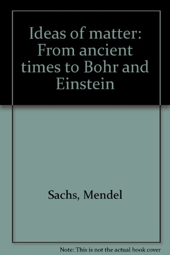 Ideas of matter: From ancient times to Bohr and Einstein: Sachs, Mendel