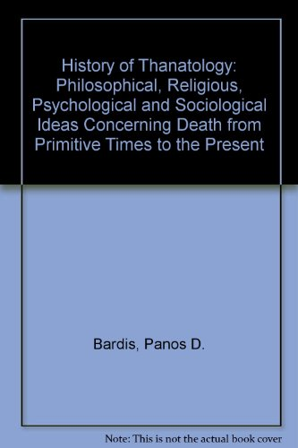 9780819116482: History of Thanatology: Philosophical, Religious, Psychological and Sociological Ideas Concerning Death from Primitive Times to the Present