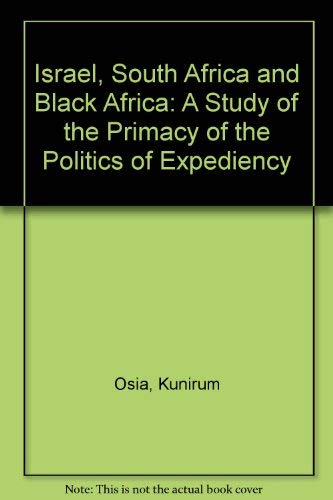 Israel, South Africa And Black Africa : A Study of the Primacy of the Politics of Expediency