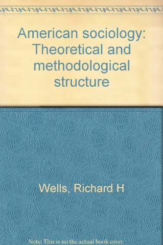 American sociology: Theoretical and methodological structure: Wells, Richard H