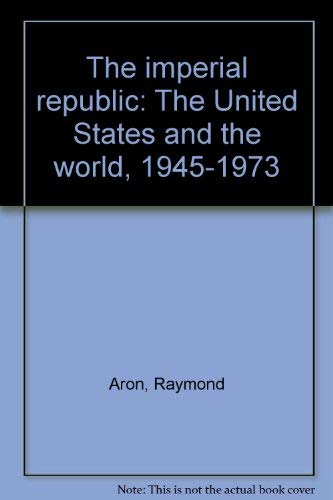 9780819121028: Title: The imperial republic The United States and the wo