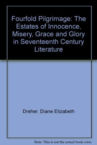 9780819121783: Fourfold Pilgrimage: The Estates of Innocence, Misery, Grace and Glory in Seventeenth Century Literature