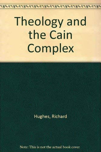 Theology and the Cain Complex: Hughes, Richard